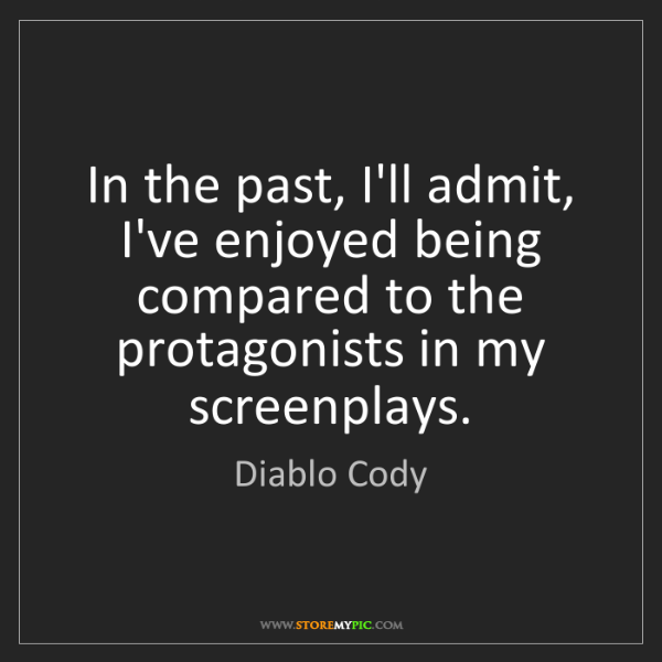 Diablo Cody: In the past, I'll admit, I've enjoyed being compared...