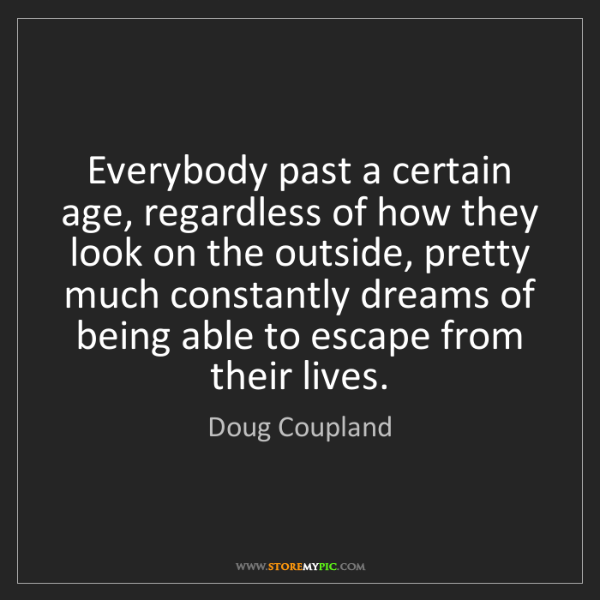 Doug Coupland: Everybody past a certain age, regardless of how they...