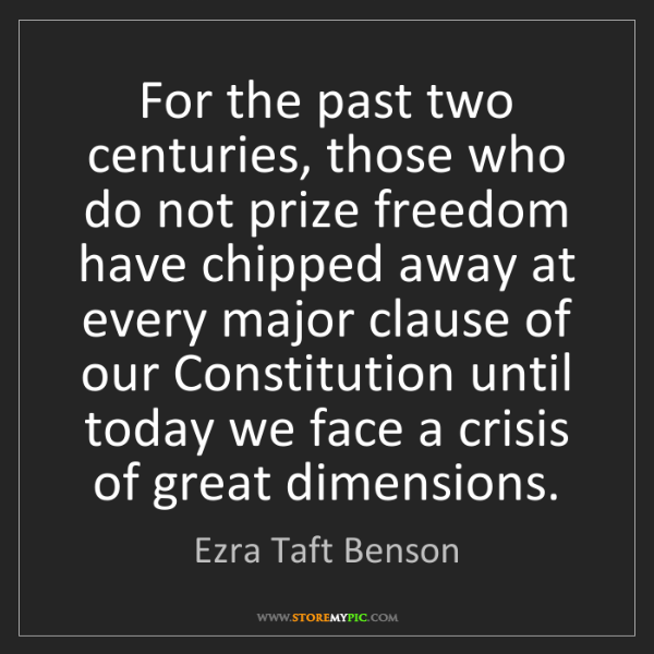 Ezra Taft Benson: For the past two centuries, those who do not prize freedom...