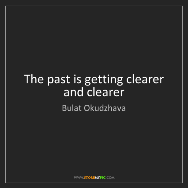 Bulat Okudzhava: The past is getting clearer and clearer