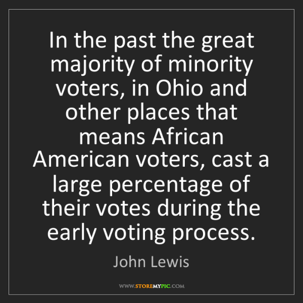 John Lewis: In the past the great majority of minority voters, in...