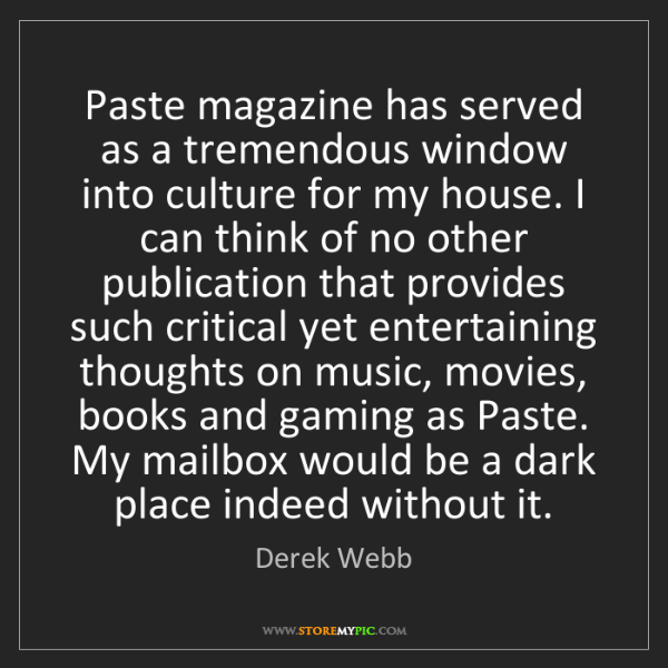 Derek Webb: Paste magazine has served as a tremendous window into...