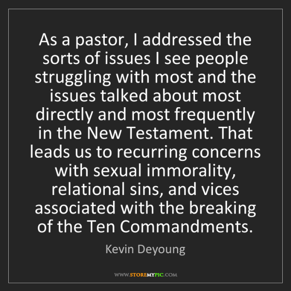 Kevin Deyoung: As a pastor, I addressed the sorts of issues I see people...