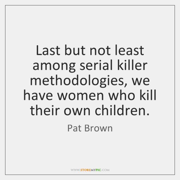 Last but not least among serial killer methodologies, we have women who ...
