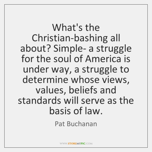 What's the Christian-bashing all about? Simple- a struggle for the soul of ...