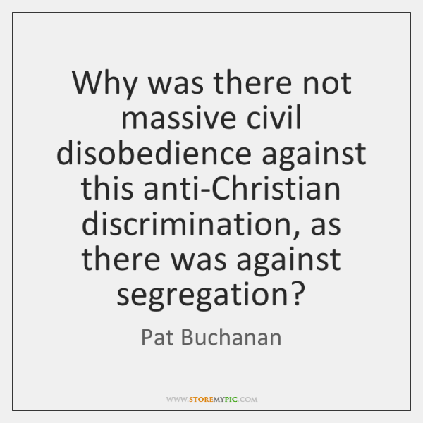 Why was there not massive civil disobedience against this anti-Christian discrimination, as ...