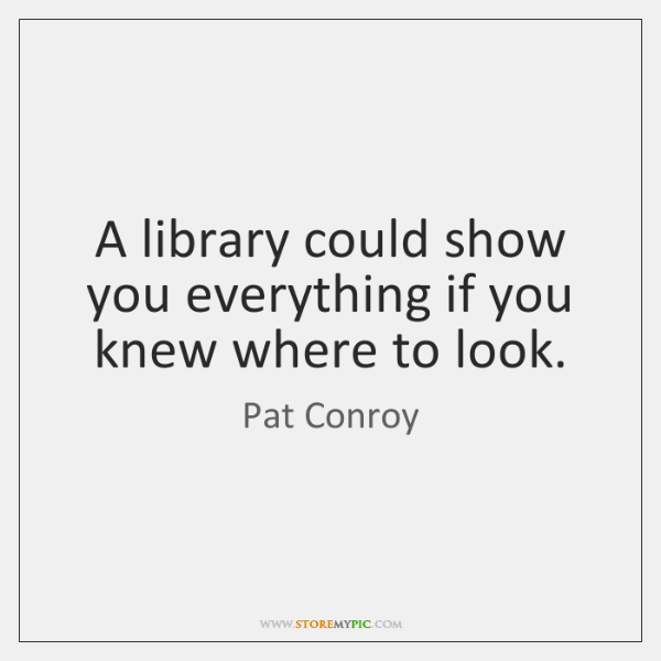 A library could show you everything if you knew where to look.