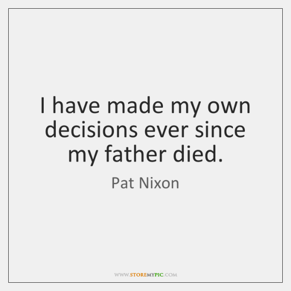 I have made my own decisions ever since my father died.