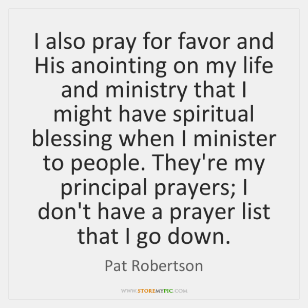 I also pray for favor and His anointing on my life and ...