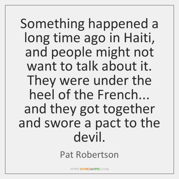 Something happened a long time ago in Haiti, and people might not ...