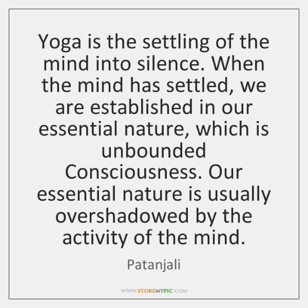 Yoga is the settling of the mind into silence. When the mind ...