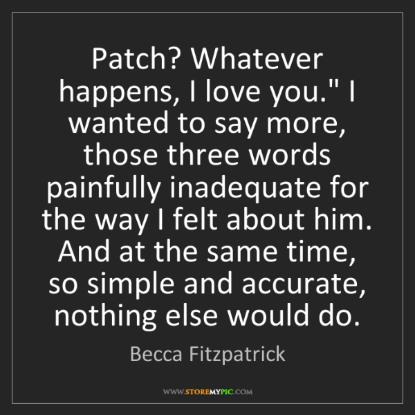 "Becca Fitzpatrick: Patch? Whatever happens, I love you."" I wanted to say..."