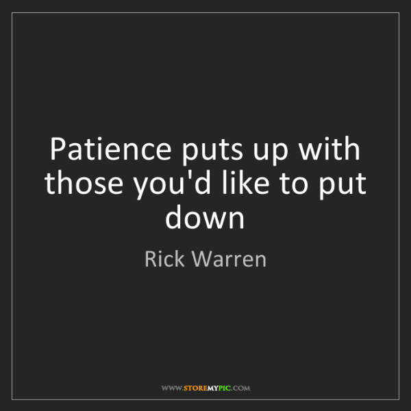 Rick Warren: Patience puts up with those you'd like to put down