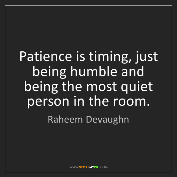 Raheem Devaughn: Patience is timing, just being humble and being the most...