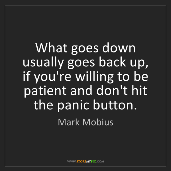 Mark Mobius: What goes down usually goes back up, if you're willing...