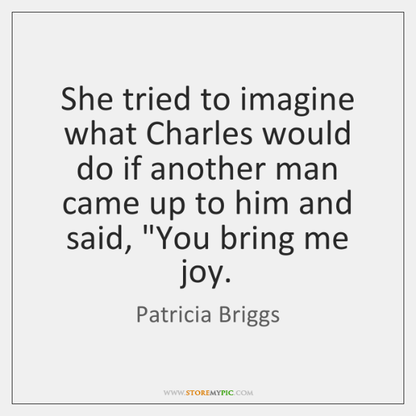 She tried to imagine what Charles would do if another man came ...