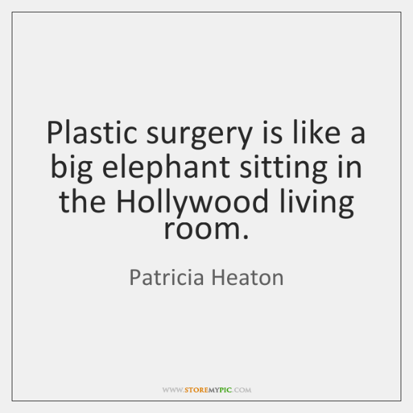 Plastic surgery is like a big elephant sitting in the Hollywood living ...