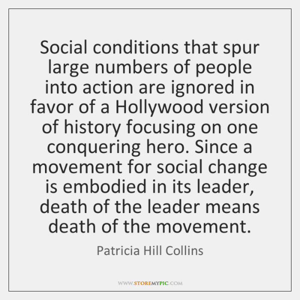 Social conditions that spur large numbers of people into action are ignored ...