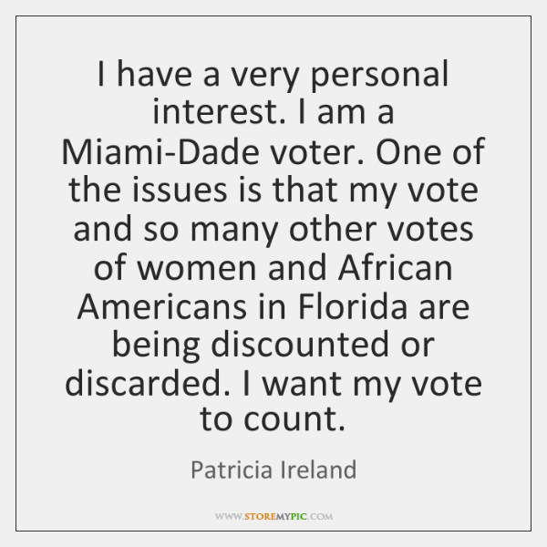 I have a very personal interest. I am a Miami-Dade voter. One ...