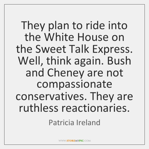 They plan to ride into the White House on the Sweet Talk ...