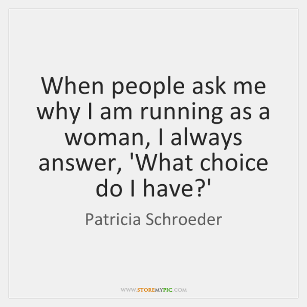 When people ask me why I am running as a woman, I ...