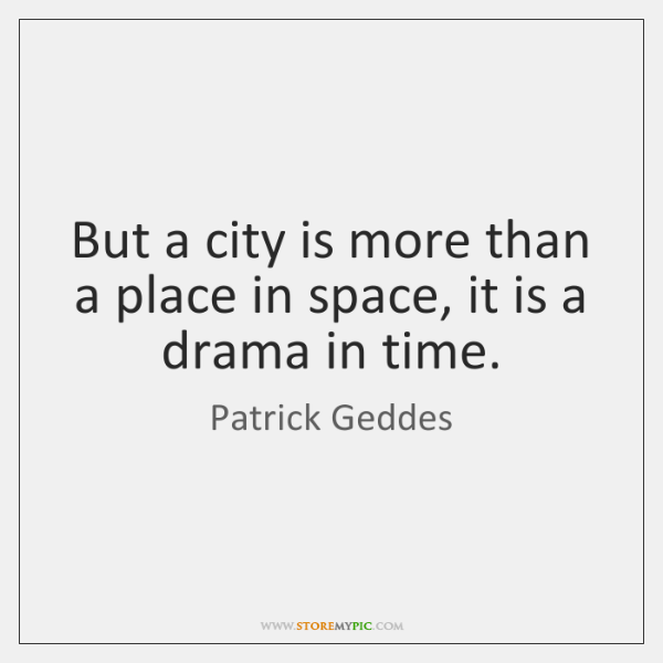 But a city is more than a place in space, it is ...