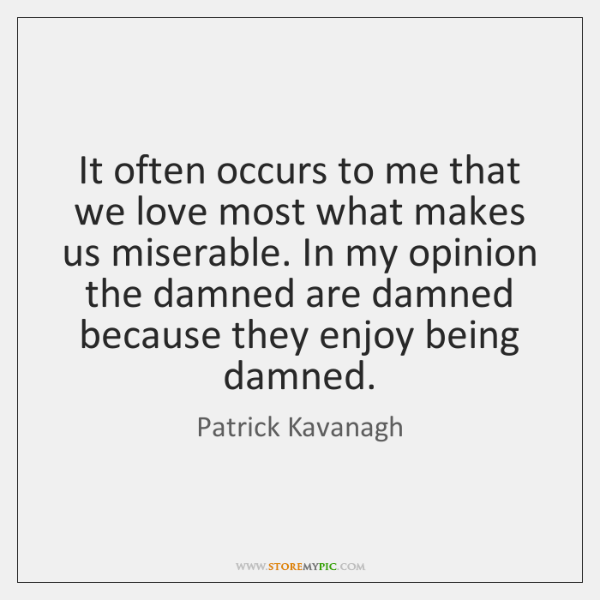 It often occurs to me that we love most what makes us ...