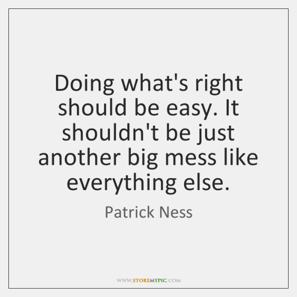 Doing what's right should be easy. It shouldn't be just another big ...