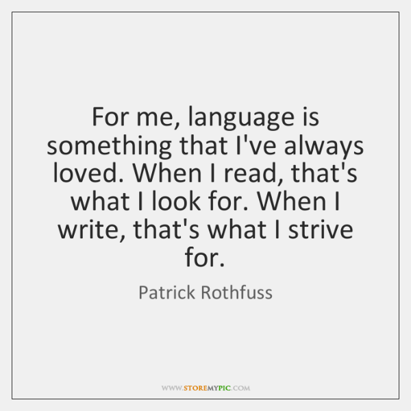 For me, language is something that I've always loved. When I read, ...