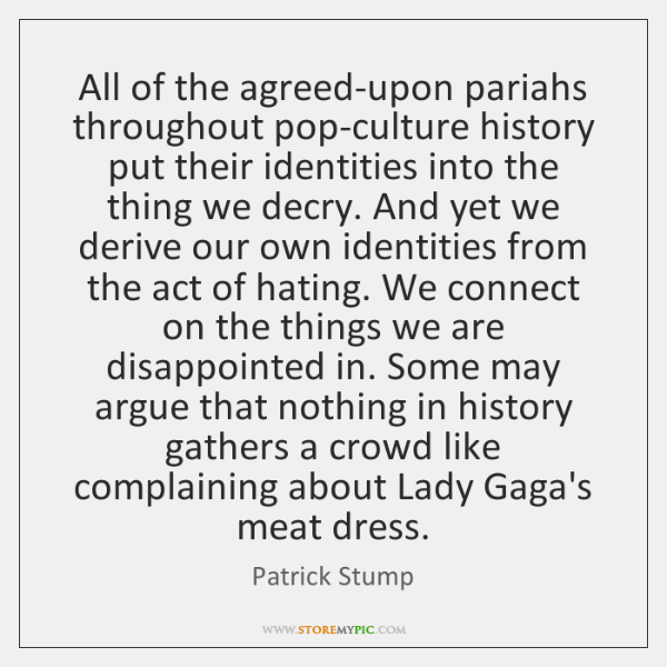All of the agreed-upon pariahs throughout pop-culture history put their identities into ...