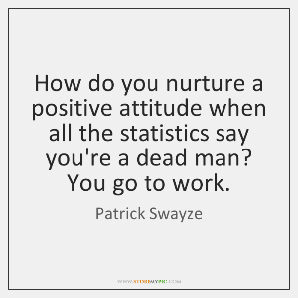 How do you nurture a positive attitude when all the statistics say ...