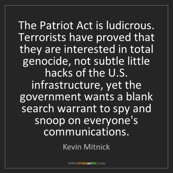 Kevin Mitnick: The Patriot Act is ludicrous. Terrorists have proved...