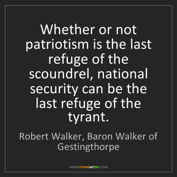 Robert Walker, Baron Walker of Gestingthorpe: Whether or not patriotism is the last refuge of the sc