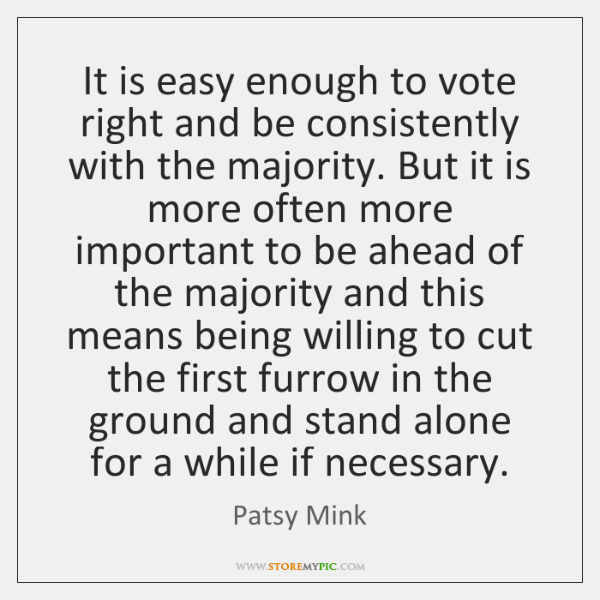 It is easy enough to vote right and be consistently with the ...