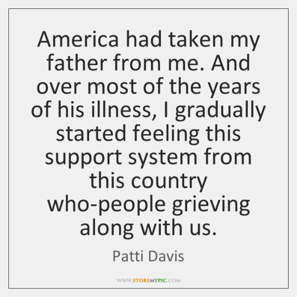 America had taken my father from me. And over most of the ...
