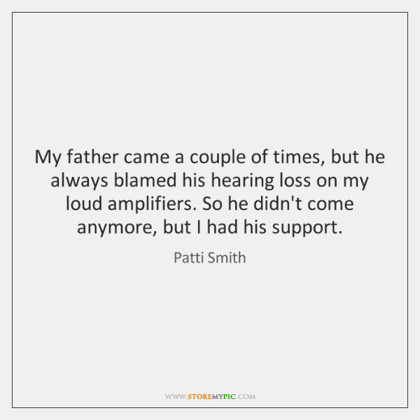 My father came a couple of times, but he always blamed his ...
