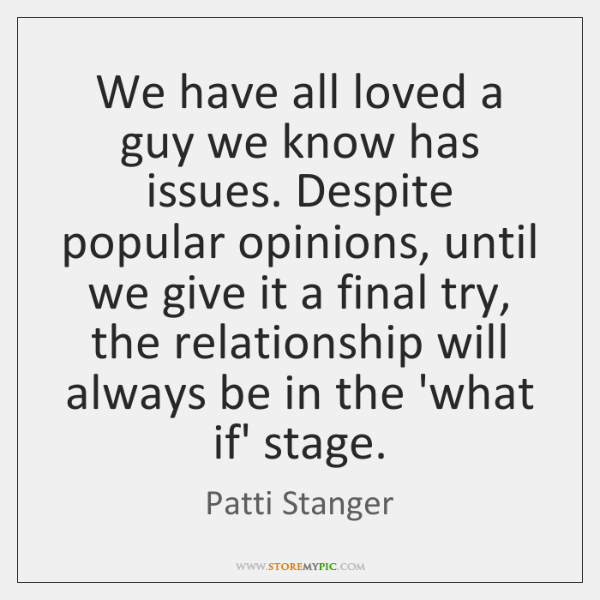 We have all loved a guy we know has issues. Despite popular ...
