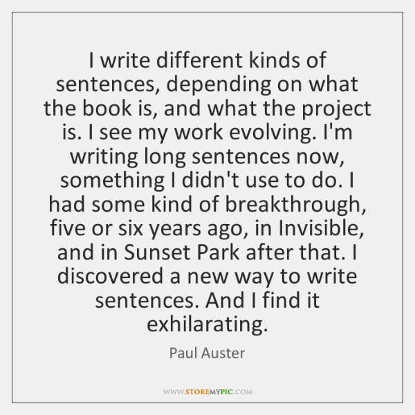 I write different kinds of sentences, depending on what the book is, ...