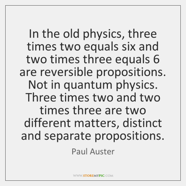 In the old physics, three times two equals six and two times ...