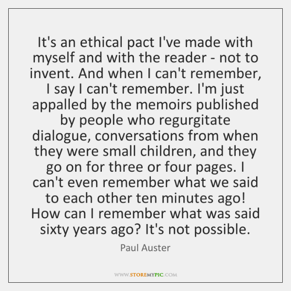 It's an ethical pact I've made with myself and with the reader ...