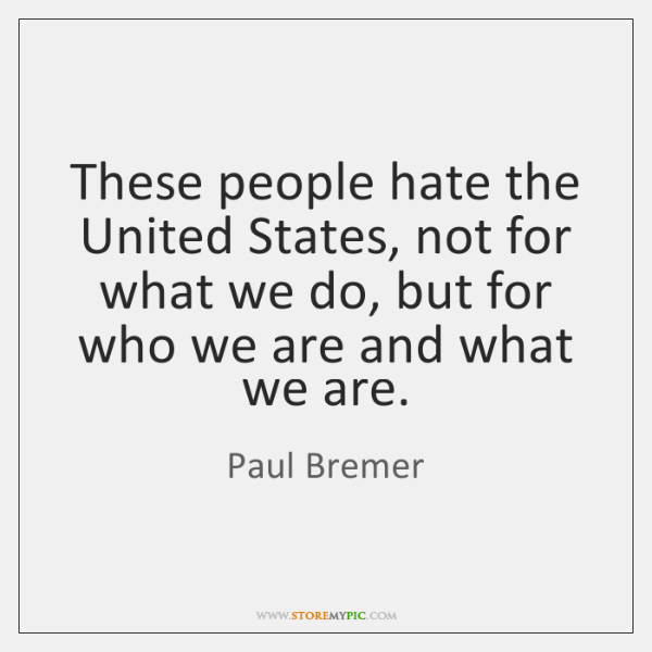 These people hate the United States, not for what we do, but ...