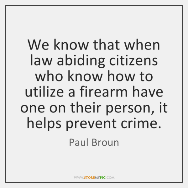 We know that when law abiding citizens who know how to utilize ...
