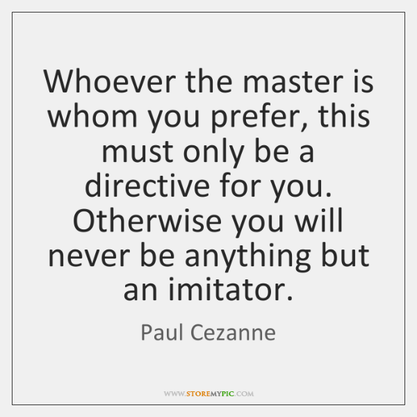 Whoever the master is whom you prefer, this must only be a ...