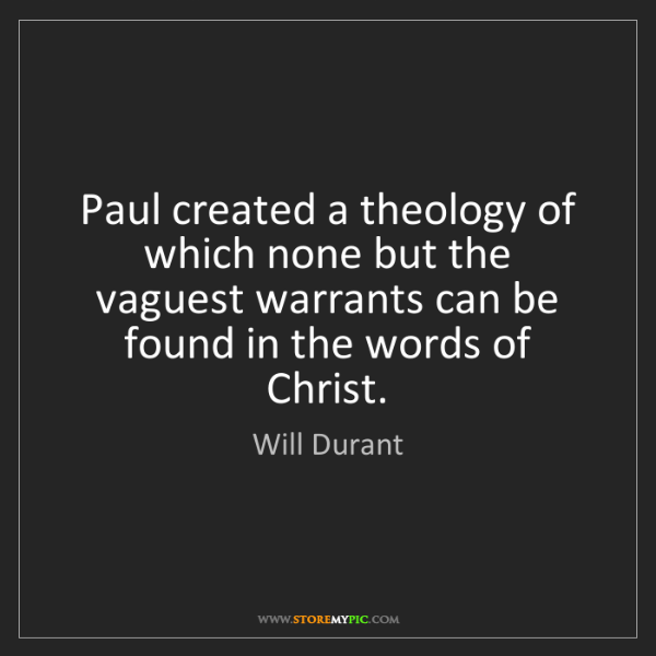 Will Durant: Paul created a theology of which none but the vaguest...