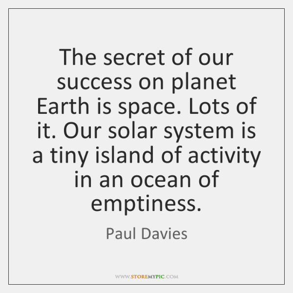 The secret of our success on planet Earth is space. Lots of ...