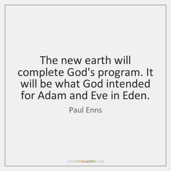 The new earth will complete God's program. It will be what God ...