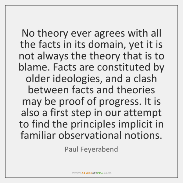 No theory ever agrees with all the facts in its domain, yet ...