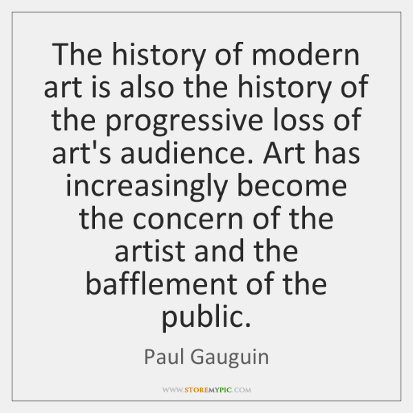 The history of modern art is also the history of the progressive ...