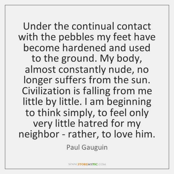 Under the continual contact with the pebbles my feet have become hardened ...