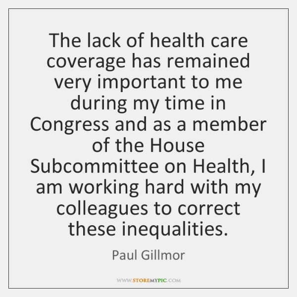 The lack of health care coverage has remained very important to me ...